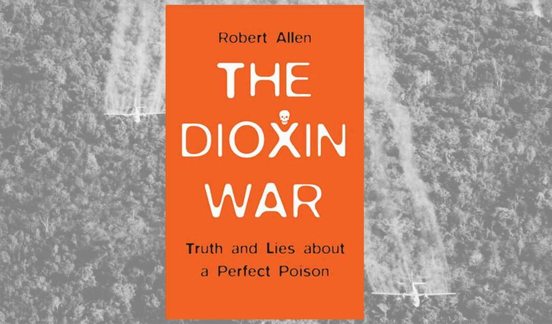 The Dioxin War: Truth and Lies About a Perfect Poison