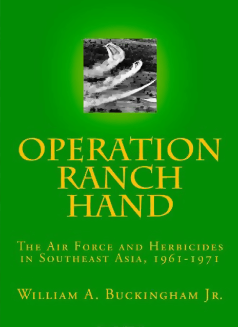 Operation Ranch Hand: The Air Force and Herbicides in Southeast Asia, 1961-1971