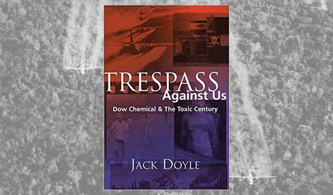 Trespass Against Us: Dow Chemical & The Toxic Century